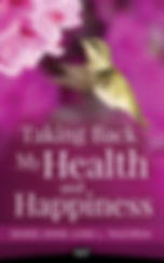 Taking Back My Health and Happiness Book