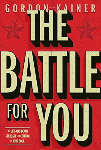 The Battle For You: The Life-and-Death Struggle for Control of Your Soul