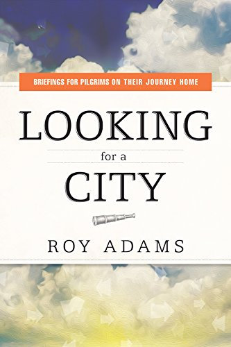 Looking For a City: Briefings for Pilgrims on Their Journey Home