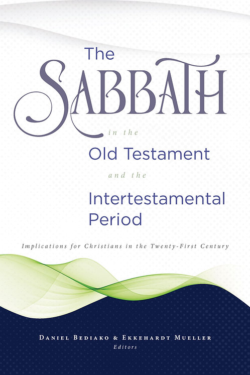 The Sabbath in the Old Testament and the Intertestamental Period: Implications f