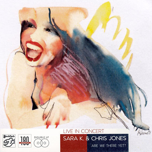 Sara K & Chris Jones - Live In Concert (Are We There Yet?) 180g 2LP (DMM)