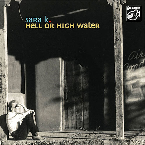 Sara K - Hell Or High Water Hybrid Multi-Channel & Stereo SACD