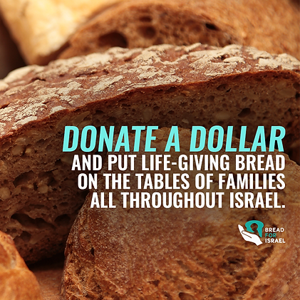 Donate a dollar and put life-giving bread on the tables of families all throughout Israel.
