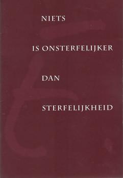 Ernst Ris, 'Niets is onsterfelijker dan sterfelijkheid' (1999, oplage 650 exemplaren). In 1998 overleed Ernst Ris. Ter nagedachtenis verscheen in januari 1999 deze bundel met verspreide teksten. Met voorwoord van Jan Donkers.