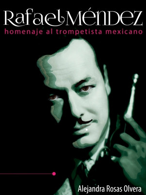 Rafael Méndez: homenaje al trompetista mexicano
