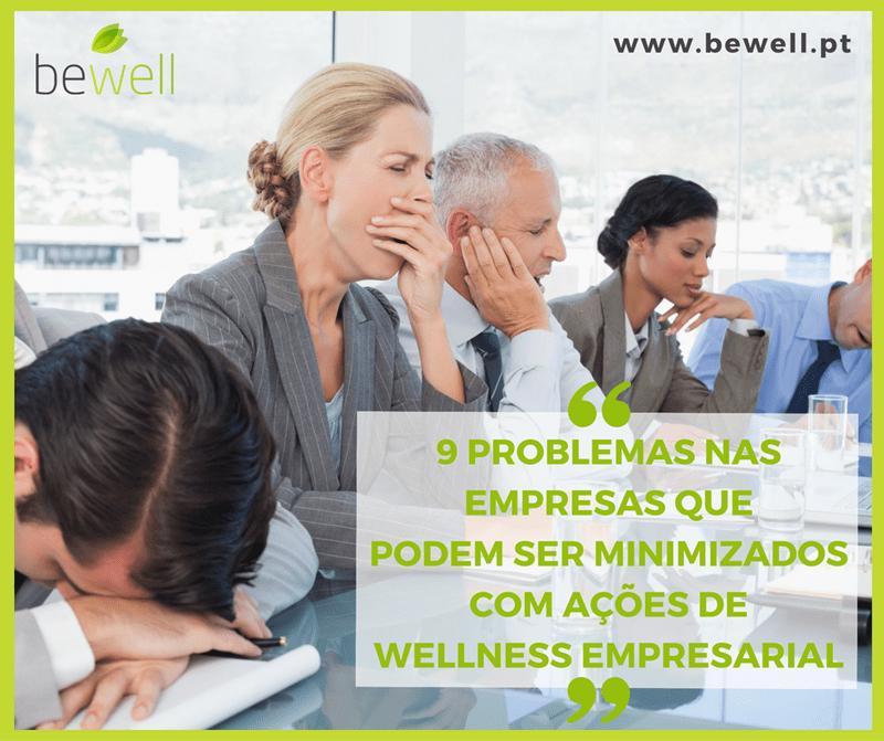 9 Problemas nas empresas que podem ser minimizados com ações de Wellness empresarial - Bewell Portugal