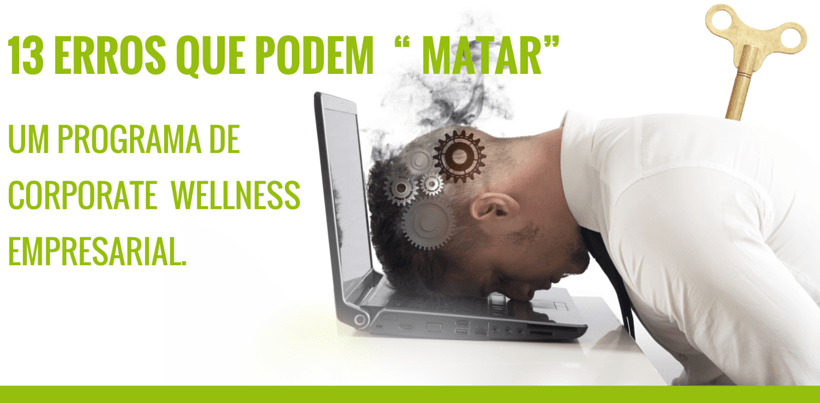 "13 erros que podem ""matar"" um programa de wellness empresarial - Bewell Portugal"