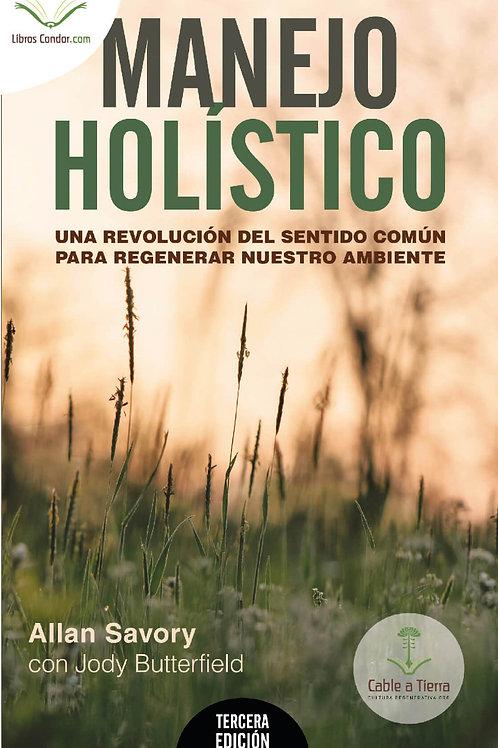 MANEJO HOLÍSTICO Una Revolución del Sentido Común para Regenerar Nuestro Ambient