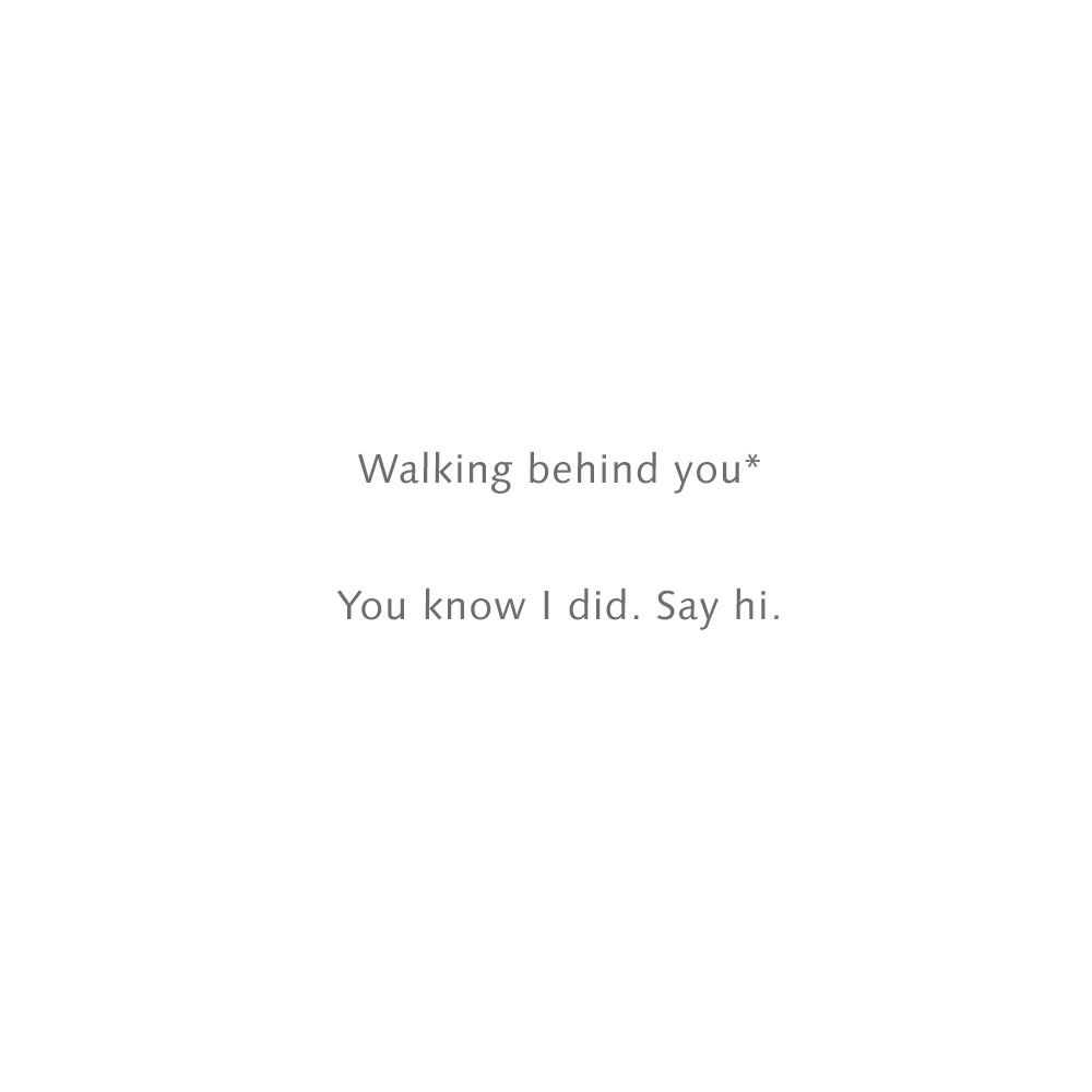 Walking behind you*
