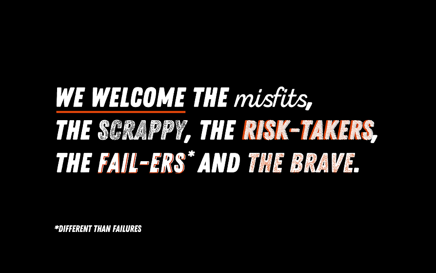 Digital poster that reads we welcome the misfits, the scrappy, the risk takers, the fail-ers* and the brave. *Different from Failures