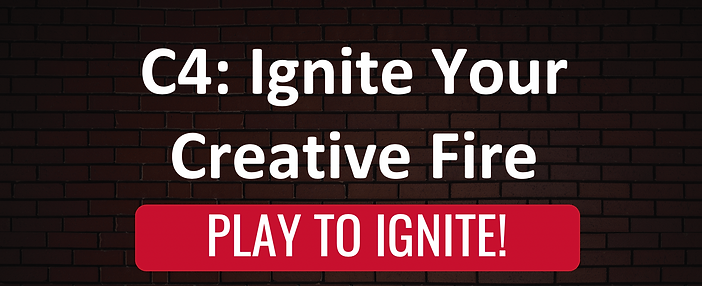 C4 Ignite your creative fire play to ignite
