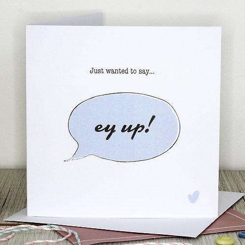Hello card - Just wanted to say... ey up!