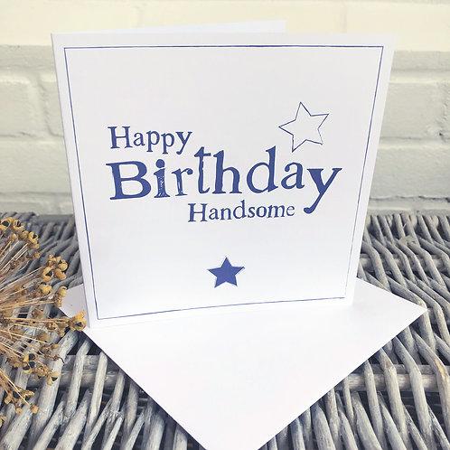 Happy Birthday Handsome - Male Birthday card