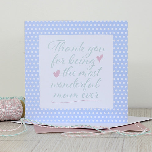 Mother's Day card - Thank you for being the most wonderful mum ever
