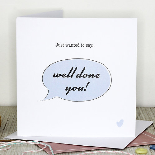 Well done card - Just wanted to say... well done you!