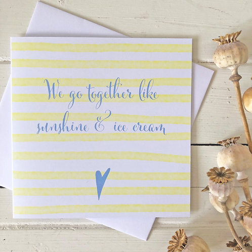 Love you card - We go together like sunshine & ice-cream