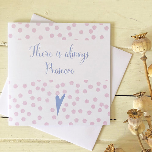 Perfect card for Prosecco lovers - There is always Prosecco