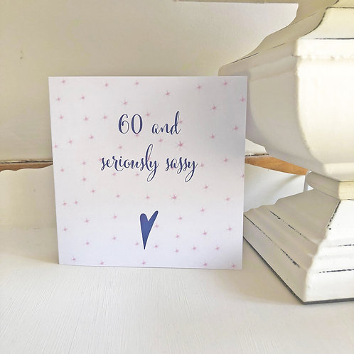 60th Birthday card - 60 and seriously sassy