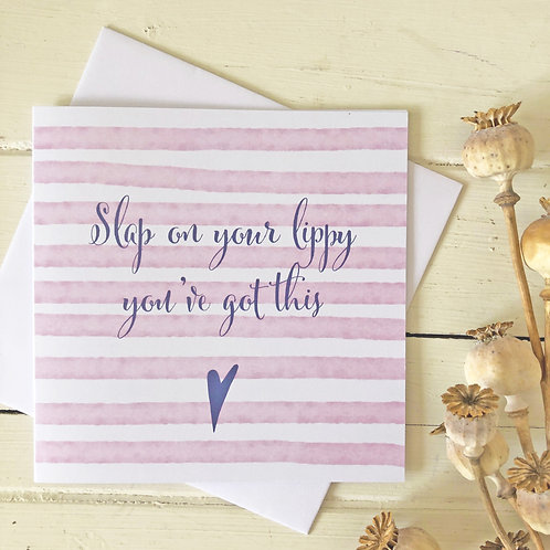 Inspirational quote card - Slap on your lippy, you've got this