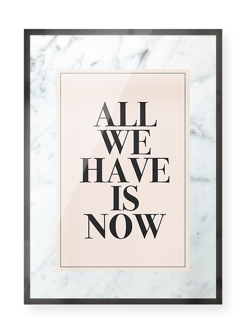 """Poster """"all we have is now"""""""