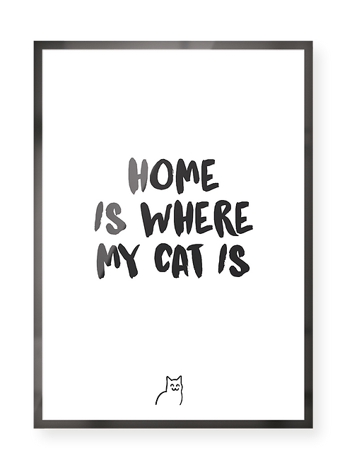 """Poster """"home is where my cat is"""""""
