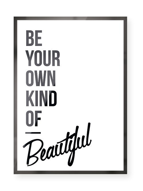 """be your own kind of beautiful"""