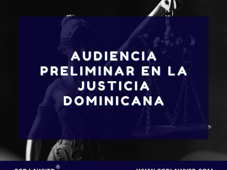 AUDIENCIA PRELIMINAR EN LA JUSTICIA DOMINICANA