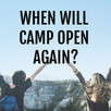 When Will Camp Open Again?