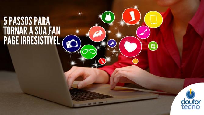 Quer mais engajamento para a sua página do Facebook? Conheça os 5 passos para tornar a sua Fan Page