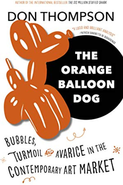 The Orange Balloon Dog: Bubbles, Turmoil and Avarice in the Contemporary Art Mar