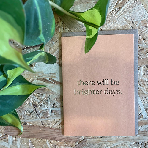 There Will Be Brighter Days Card