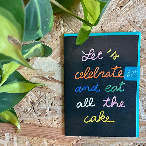 Let's Celebrate and Eat All The Cake Card