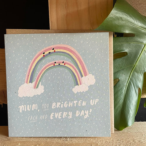 Mum, you brighten each and every dayCard