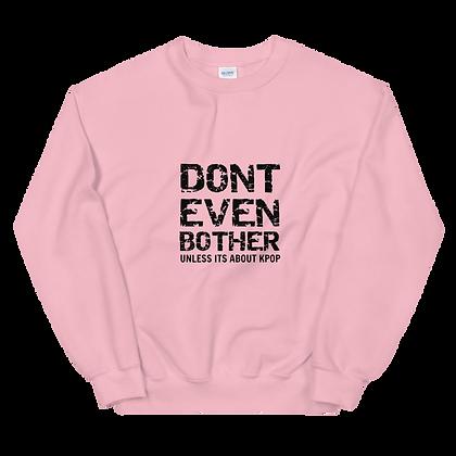 Don't Even Bother - Crew Neck Sweatshirt