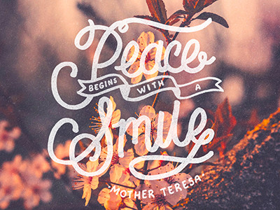 """""""Peace begins with a smile."""" ~Mother Teresa"""