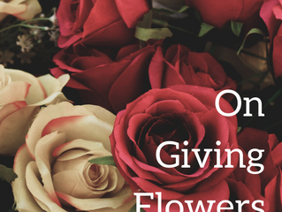 On Giving Flowers [an excerpt]