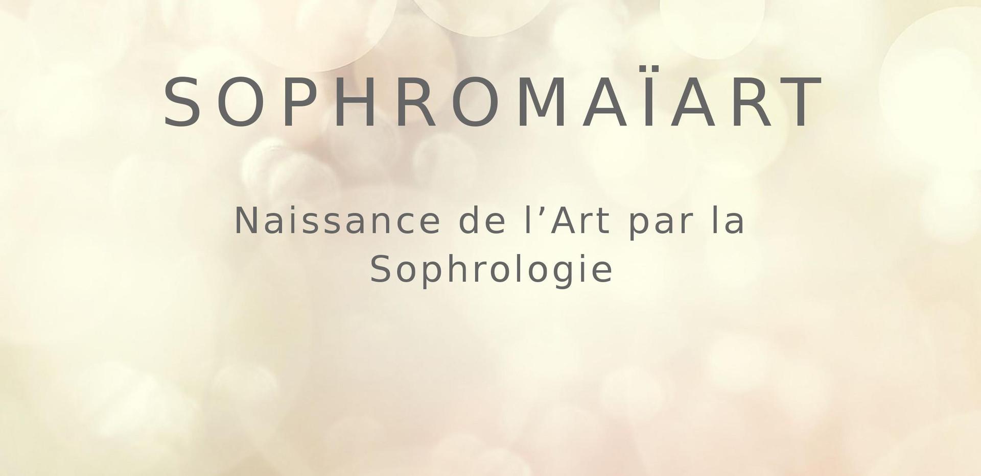 Sophromaïart - Naissance de l'Art par la Sophrologie