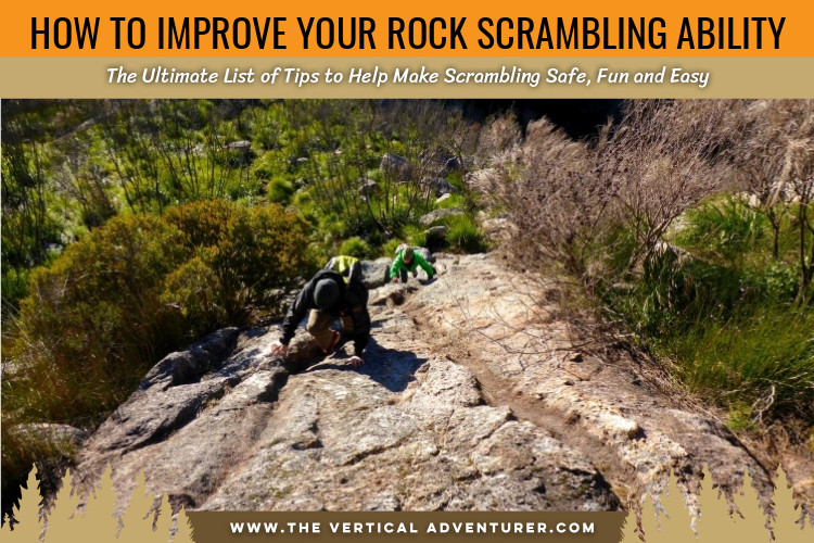 How to Improve Your Rock Scrambling Ability. The Ultimate List of Tips to Help Make Scrambling Safe, Fun and Easy.