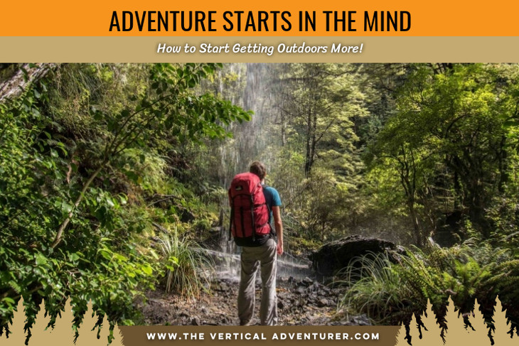 Adventure Starts in the Mind. How to Start Getting Outdoors More!