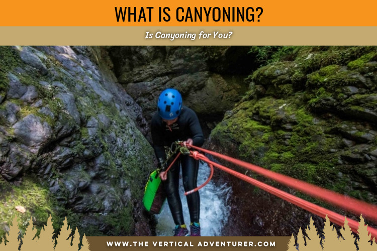 What is Canyoning? Is Canyoning for You?