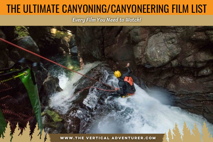 The Ultimate Canyoning/Canyoneering Film List. Every Film You Need to Watch!