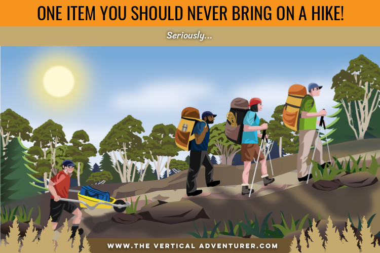 What to never bring on a hike?