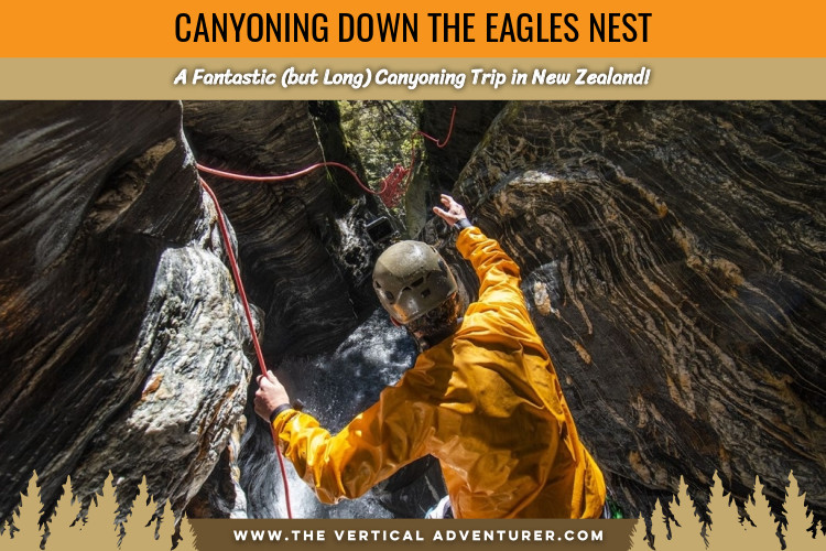 Canyoning Down the Eagles Nest. A Fantastic (but Long) Canyoning Trip in New Zealand!