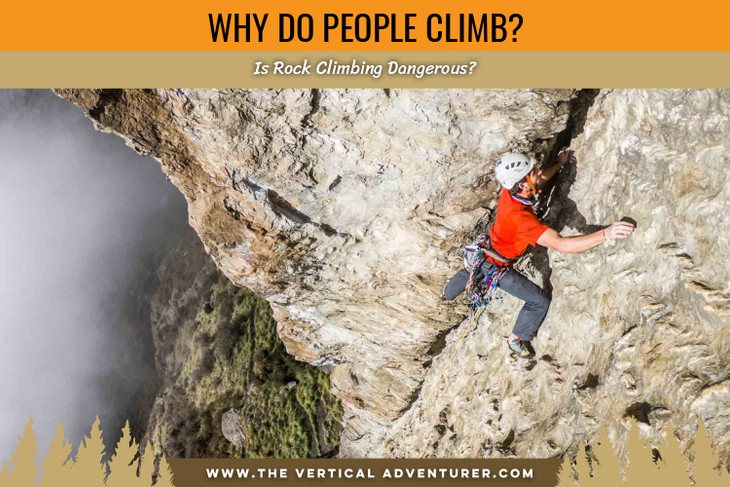 Why Do People Climb? Is Rock Climbing Dangerous?