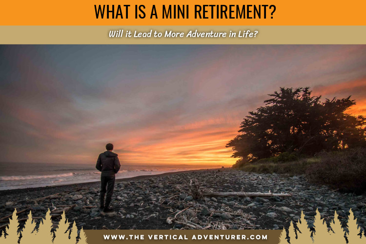 What Is a Mini Retirement? Will it Lead to More Adventure in Life?