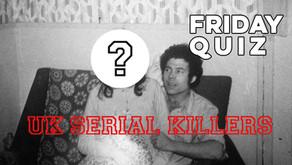 FRIDAY QUIZ: UK SERIAL KILLERS