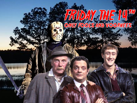 FRIDAY THE 14TH: Only Fools and Voorhees