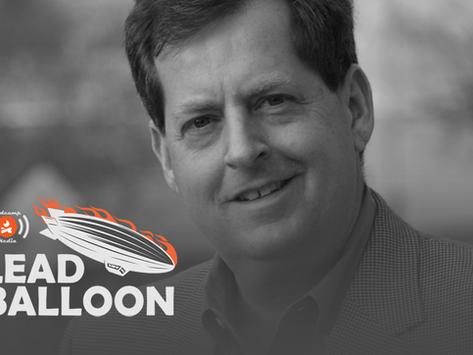 Lead Balloon Ep. 24 - The Dreaded Grand Jury Subpoena, with Duct Tape Marketing Founder John Jantsch