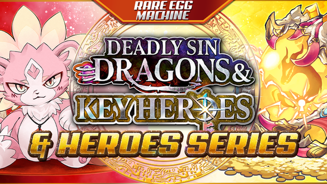 Rare Egg Machine ~Deadly Sin Dragons & Key Heroes & Heroes Series~
