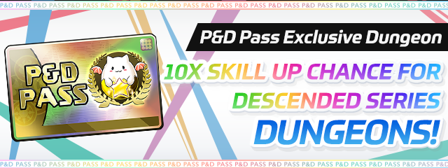 P&D Pass Exclusive! Descended Series Dungeons 10x Skill Up Chance!